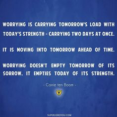 Worrying is using your super power of imagination to mentally rehearse what you fear and don't want.