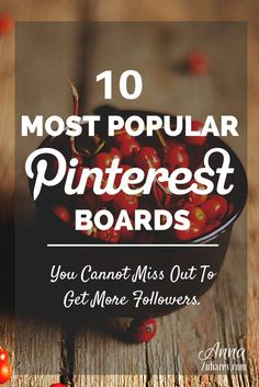 10 Most Popular Pinterest Boards You Cannot Miss Out To Get More Followers - @annazubarev | via @borntobesocial