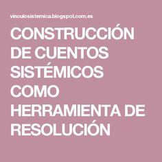 CONSTRUCCIÓN DE CUENTOS SISTÉMICOS COMO HERRAMIENTA DE RESOLUCIÓN Conte, Short Stories