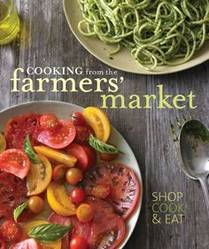 Williams-Sonoma Cooking from the Farmers' Market by Tasha De Serio and Jodi Liano and Jennifer Maiser