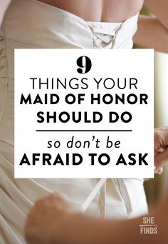 9 Things Your Maid Of Honor Should Do So Don't Be Afraid To Ask