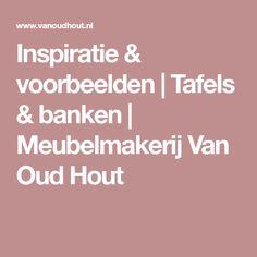 Inspiratie & voorbeelden | Tafels & banken | Meubelmakerij Van Oud Hout
