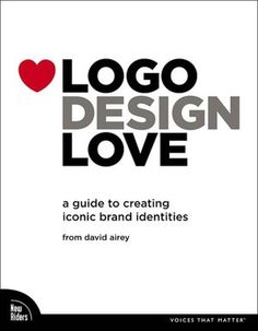 Logo Design Love: A Guide to Creating Iconic Brand Identities (Voices That Matter Series)