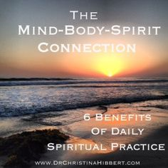 The Mind-Body-Spirit Connection: 6 Benefits of Daily Spiritual Practice; www.DrChristinaHibbert.com