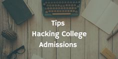 Tips & Insights for Hacking College Admissions   College Parents of America