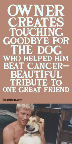 Owner Creates Touching Goodbye For The Dog Who Helped Him Beat Cancer - Beautiful Tribute To One Great Friend! <3