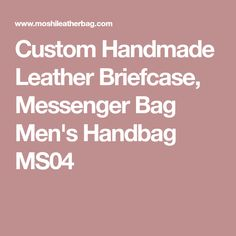 Custom Handmade Leather Briefcase, Messenger Bag Men's Handbag MS04