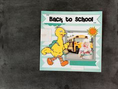 Big Bird Back to School Scrapbook layout page. Make It Now with the Cricut Explore machine in Cricut Design Space. Images used from Sesame Street® Fonts, Sunny Days digital cartridge and the Sesame Street® Seasons digital cartridge