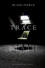 A Trace of Death By Blake Pierce - Tormented by her own daughter's unsolved disappearance, detective Keri Locke throws herself into the hunt for another missing young girl. But with just 48 hours to find and retrieve the victim, will her past prove a help or a hindrance?