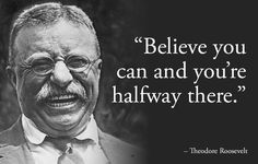 Inspirational picture theodore roosevelt, quotes, sayings, believe, inspirational quote. Find your favorite picture! Theodore Roosevelt, Teddy Roosevelt Quotes, President Roosevelt, Eleanor Roosevelt, Best Inspirational Quotes, Inspiring Quotes About Life, Great Quotes, Quotes About Doing You, Words Of Wisdom Quotes