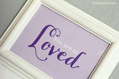 """Framed these for our nieces - love this! Free print """"You are so Loved"""""""