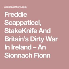 Freddie Scappaticci, StakeKnife And Britain's Dirty War In Ireland – An Sionnach Fionn
