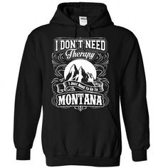 I just need to go to Montana T Shirts, Hoodies Sweatshirts