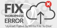 """How to Fix """"Upload: Failed to Write File to Disk"""" Error in WordPress"""