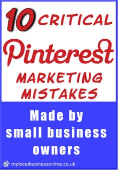 10 critical Pinterest marketing mistakes made by small business owners - are you crippling yor start in Pinterest marketing before you've even got going?