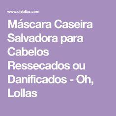 Máscara Caseira Salvadora para Cabelos Ressecados ou Danificados - Oh, Lollas
