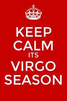 AHHH! I can't keep calm! Cause I'm a VIRGO!