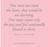 Count only the joys and feel blessed.  by May Sarton
