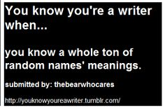 you know your a writer when - This is soooo accurate.