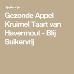 Gezonde Appel Kruimel Taart van Havermout - Blij Suikervrij