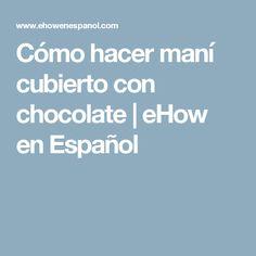 Cómo hacer maní cubierto con chocolate   eHow en Español