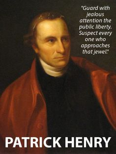 """Guard with jealous attention the public liberty. Suspect every one who approaches that jewel."" - Patrick Henry"