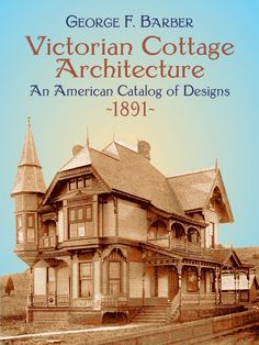 Victorian Cottage Architecture by George F. Barber Reprint of rare catalog by one of America's most successful, late-19th-century domestic architects, with more than 100 designs for 68 houses. Elevations and floor plans for custom-designed homes in the Colonial, Romanesque, and Queen Anne styles, as well as plans for verandas, summer pavilions, and barns.