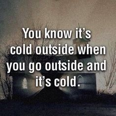 you know its cold outside…