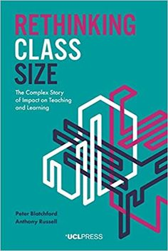 Rethinking class size: The complex story of impact on teaching and learning. (2020). by Peter Blatchford and Anthony Russell. Classroom Observation, Size Matters, Teacher Notes, Case Study, New Books, World's Biggest, Teaching, Education