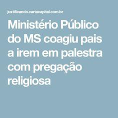 Ministério Público do MS coagiu pais a irem em palestra com pregação religiosa