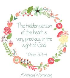 Rather let it be the hidden person of the heart which is very precious in the sight of God. 1 Peter 3:3-4 @ AVirtuousWoman.org #proverbs31