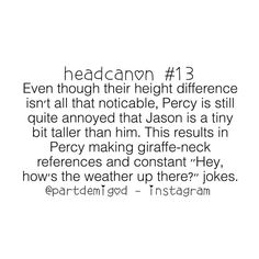 It makes me mad the Jason is taller<<< Percy's better he should be taller<<<<<<<<I'm really not sure how to respond to the's comments.