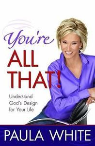 You're All That! : Understand God's Design for Your Life by Paula White...