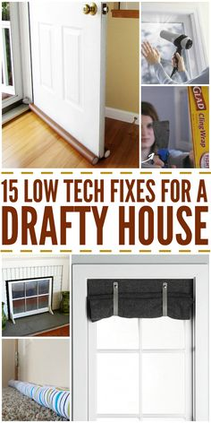 15 Low Tech Fixes for a Drafty House Winterizing your home can be a real challenge if you live in an old, drafty house or apartment. Luckily, we've found some low-tech and low-cost ways to make your home feel cozier (and possibly