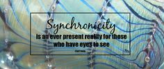 JEWELEECHES Vivian Hebing: Synchronicity is an ever present reality for those who have eyes to see! Quotes to inspire YOU! <3