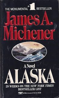 Alaska by James Michener. My first James Michener book. Life would never be the same. :)