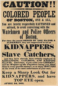 """An April 24, 1851 poster warning the """"colored people of Boston"""" about policemen acting as slave catchers, pursuant to the Fugitive Slave Law of 1850"""
