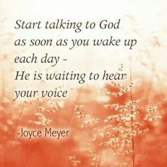 """""""Start talking to God as soon as you wake up each day—He is waiting to hear your voice."""" —Joyce Meyer ~so true, God always wants to fellowship with us~ Religious Quotes, Spiritual Quotes, Positive Quotes, Spiritual Thoughts, Positive Affirmations, Islamic Quotes, Quotes About God, Quotes To Live By, Bible Quotes"""