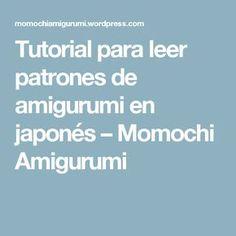 Tutorial para leer patrones de amigurumi en japonés – Momochi Amigurumi