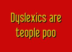 Dyslexics are teople poo T-Shirt | SnorgTees