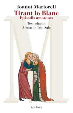Tirant lo Blanc: episodis amorosos - Joanot Martorell: http://aladi.diba.cat/record=b1729911~S9*cat