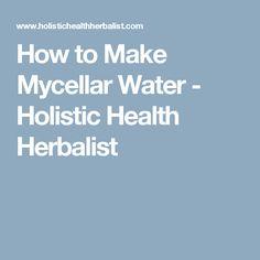 How to Make Mycellar Water - Holistic Health Herbalist