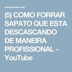 (5) COMO FORRAR SAPATO QUE ESTA DESCASCANDO DE MANEIRA PROFISSIONAL - YouTube