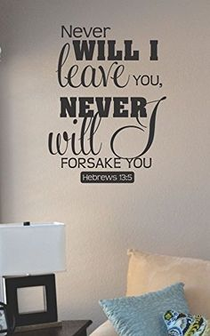 Never will I leave you Never will I forsake you Vinyl Wall Art Decal Sticker JS Artworks http://www.amazon.com/dp/B00NA7AFDW/ref=cm_sw_r_pi_dp_5oleub1Y0V45G