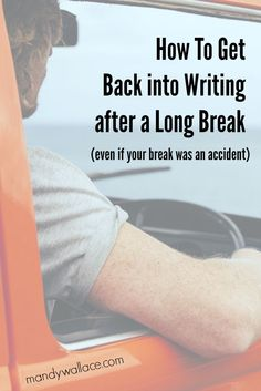 How To Get Back into Writing after a Long Break (Accidental or Otherwise)