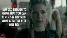 Lagertha: I am old enough to know that you can never say for sure what someone else will do. #Lagertha #Vikings #vikings5