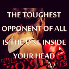 Conquer your mind and win the war.