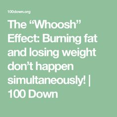"The ""Whoosh"" Effect: Burning fat and losing weight don't happen simultaneously! 