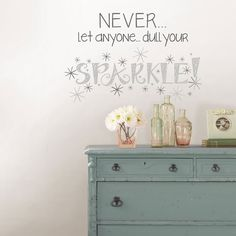 Never Let Anyone Dull Your Sparkle Wall Quote - great to have on a girl's room. I LOVE this!!!!