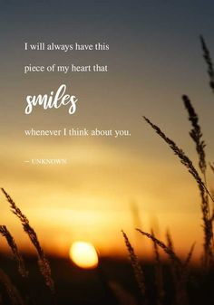I will always have this piece of my heart that smiles whenever I think about you. 10 Inspirational Grieving Quotes to Comfort You Thinking Of You Quotes For Him, In Loving Memory Quotes, Love Quotes For Him, Cute Quotes, Words Quotes, Love Memories Quotes, Sayings, Thinking Quotes, Pretty Quotes